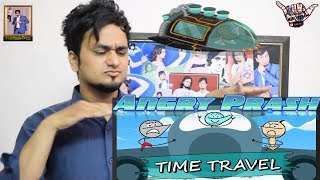 THE TIME TRAVEL || Angry Prash || INDIAN REACTION