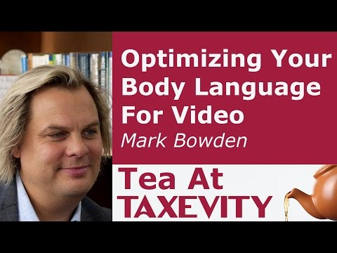 Optimizing Your Body Language For Video: Mark Bowden | Tea At Taxevity #73