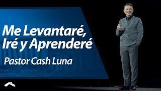 Pastor Cash Luna - Me Levantaré, Iré y Aprenderé