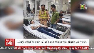 Hà Nội CSGT giúp đỡ lái xe đang trong tình trạng nguy kịch | Nhật ký 141