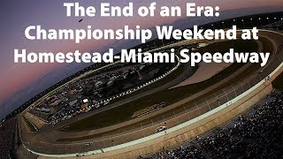 The End of an Era: Championship Weekend at Homestead-Miami Speedway