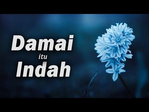 Damai Itu Indah - Ustadz Muhammad Hasbi Ridhani, Lc
