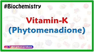 Vitamin K (phytomenadione) : Updated - Sources, Storage,  Functions and Deficiency manifestations
