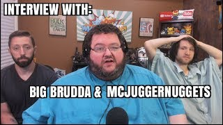 Mcjuggernuggets and Big Brudda interview!