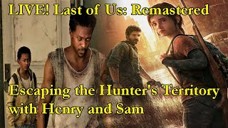 LIVE! Last of Us: Remastered - 5: Escaping the Hunter's Territory with Henry and Sam!