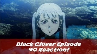 Black Clover Episode 40 Reaction!