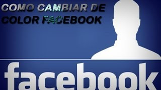 COMO CAMBIAR EL COLOR A FACEBOOK