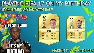 Playing Fifa on my birthday | 400k Squad with Bale| Making it 2 the top #19