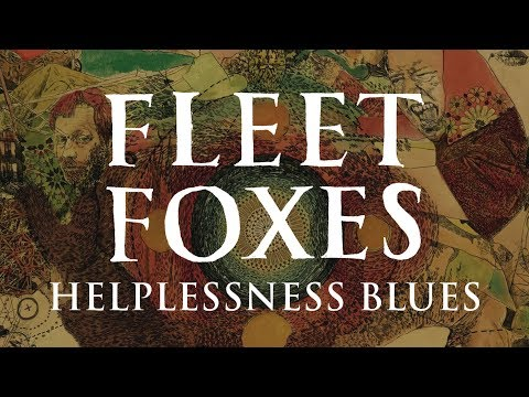 Fleet Foxes -  Helplessness Blues (not the video) Music Videos