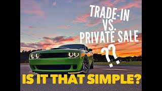 Trade-In VS. Private Sale: Which Is Best?
