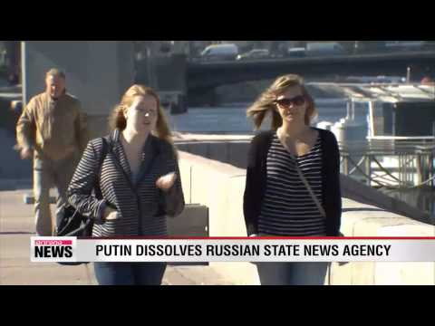 Putin dissolves Russian state news agency