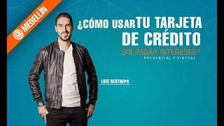 ¿Cómo Usar Tu Tarjeta de Crédito Sin Pagar Intereses? con Luis Restrepo
