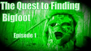 The Quest To Find Bigfoot | Episode 1