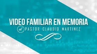 Comunidad de Dios - Video Familiar en Memoria del Pastor Claudio Martínez
