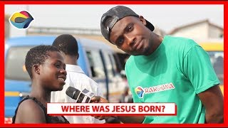 WHERE WAS JESUS BORN? | Street Quiz | Funny Videos | Funny African Videos | African Comedy