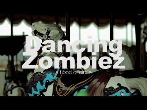 a flood of circle / Dancing ZombiezMusic Video
