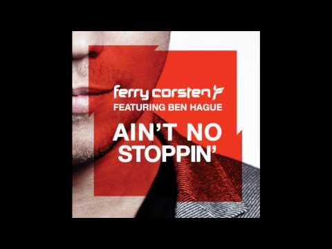 Ferry Corsten ft. Ben Hague - Ain't No Stoppin' (Sunnery James & Ryan Marciano Remix)