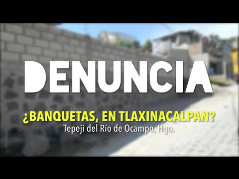 TÚ DENUNCIA (Banquetas Tlaxi?¿) Tepeji del Río