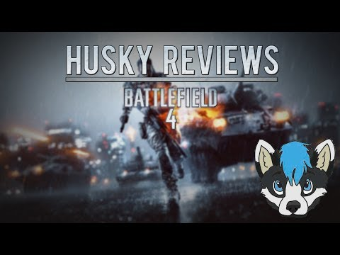 Husky Reviews Battlefield 4   I Fail at reviews :P