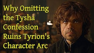 Game of Thrones - Why Omitting the Tysha Confession Ruins Tyrion's Character Arc