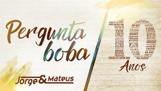 download musica Jorge & Mateus - Pergunta Boba 10 Anos Ao Vivo Vídeo