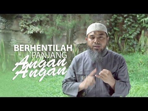 Serial Aqidah Islam 73: Berhentilah Panjang Angan Angan - Ustadz Afifi Abdul Wadud