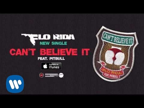 Flo Rida - Can't Believe It ft. Pitbull [Official Audio] Music Videos