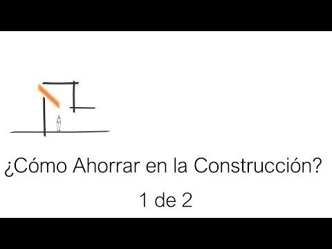 ¿Cómo Ahorrar en la Construcción? Tutorial Parte 1