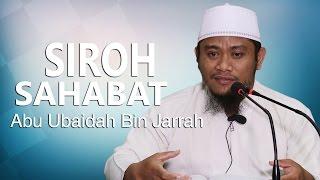 Siroh Sahabat : Kisah Abu Ubaidah bin Jarrah Bagian 1 - Ustadz Amir As-Saronji, Lc