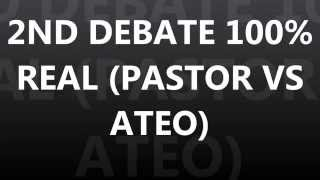 2ND DEBATE 100% REAL (PASTOR VS ATEO)