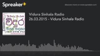 26.03.2015 - Vidura Sinhala Radio (part 5 of 5, made with Spreaker)