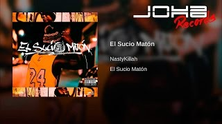 Nasty Killah - El Sucio Matón (Audio Oficial)