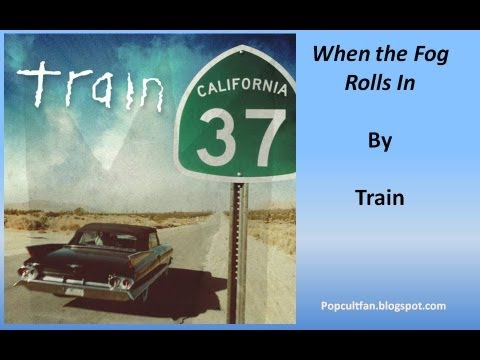 Train - When The Fog Rolls In