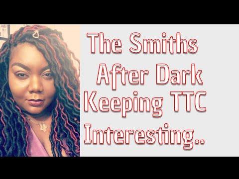 The Smiths after dark | TTC & Sex