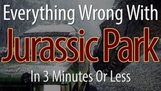 Everything Wrong With Jurassic Park In 3 Minutes Or Less