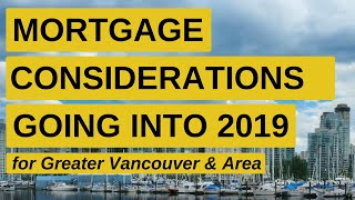 Greater Vancouver Real Estate & Mortgage Market Going Into 2019