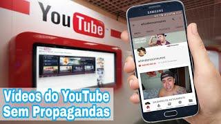 Como Assistir vídeos do YouTube sem Anúncios/Propagandas - Pelo Celular