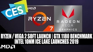 AMD CES - Ryzen / Vega 2 Soft Launch | GTX 1180 Benchmark | Intel 10nm Ice Lake Launches 2019