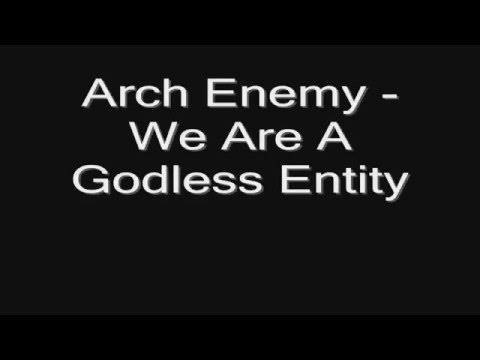 Arch Enemy - We Are A Godless Entity