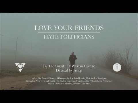 The Suicide Of Western Culture - Love Your Friends, Hate Politicians. - OFFICIAL VIDEOCLIP