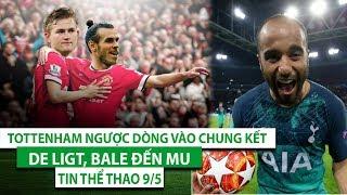 TIN THỂ THAO 9/5 | Moura lập hattrick, Tottenham ngược dòng vào chung kết | De Ligt, Bale đến MU