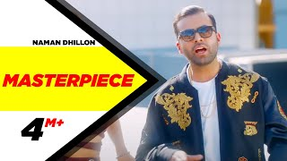 Masterpiece (Full ) | Naman Dhillon | Deep Jandu & J Statik | Latest Punjabi Song 2018