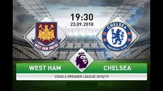 Trực Tiếp West Ham vs Chelsea - vòng 6 Ngoại hạng Anh 2018 /19