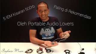 5 IEM Kisaran 500 Ribu paling di rekomendasi oleh Audio Lovers