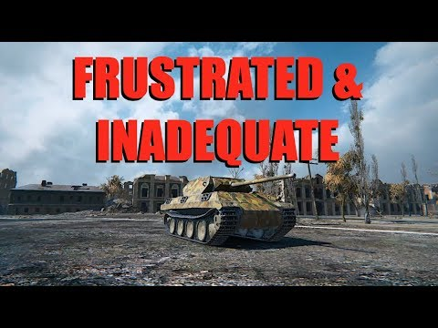 WOT - Frustrated and Inadequate | World of Tanks