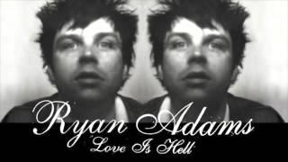 Watch Ryan Adams Love Is Hell video