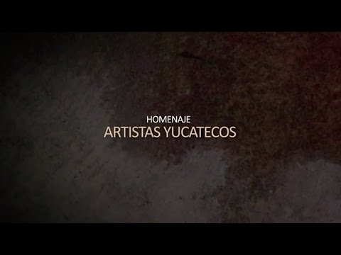 Video Homenaje: Artistas Yucatecos