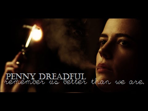 Penny Dreadful   « remember us better than we are ».