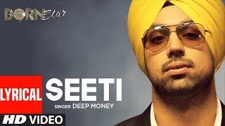Seeti Deep Money | Punjabi Full Lyrical Song | Born Star | Punjabi Songs