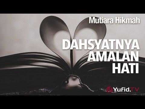 Mutiara Hikmah: Dahsyatnya Amalan Hati - Ustadz Ahmad Zainuddin, Lc.